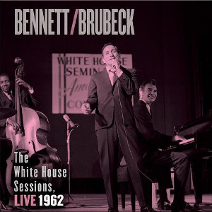 Bennett/Brubeck: The White House Sessions, Live 1962