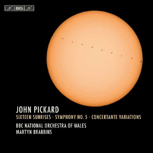 Pickard: Sixteen Sunrises, Symphony No. 5, Concertante Variations - Brabbins