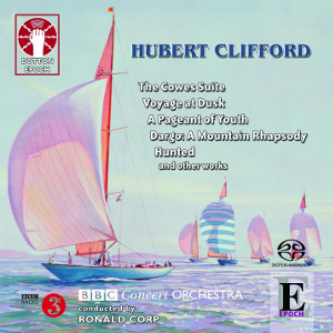 Clifford: The Cowes Suite, A Pageant of Youth, Voyage at Dusk, Hunted and other works - Corp
