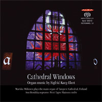 Cathedral Windows: Organ Music by Sigfrid Karg-Elert - Mäkinen / Hostikka / Mattson