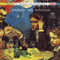 Historical Organs and Composers 5: Jugend-Art Nouveau - Lehtola