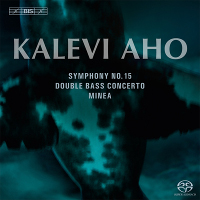 Aho: Symphony No. 15, Minea, Concerto for Double Bass