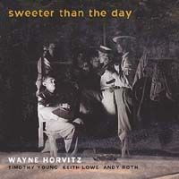Wayne Horvitz: Sweeter Than the Day