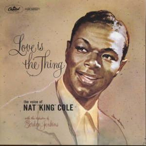 Nat King Cole: Love is the Thing