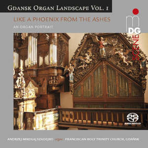 Like a Phoenix from the Ashes: Gdansk Organ Landscape, Vol 1 - Szadejko