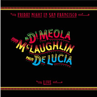 Di Meola/McLaughlin/De Lucia: Friday Night in San Francisco