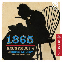 Anonymous 4: 1865 (Songs of Hope and Home from the American Civil War) - with Bruce Molsky