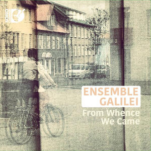 From Whence We Came - Ensemble Galilei