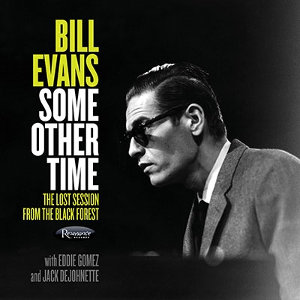 Bill Evans: Some Other Time (The lost session from the Black Forest)