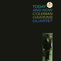 Coleman Hawkins Quartet: Today And Now