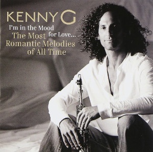 Kenny G: I'm In The Mood For Love ... The Most Romantic Melodies Of All Time