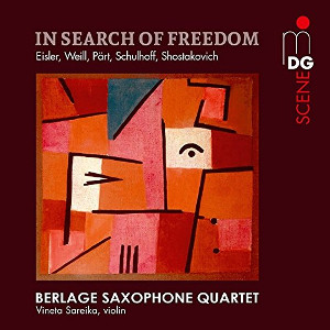 In Search of Freedom: Weill / Shostakovich / Pärt / Schulhoff / Eisler - Berlage Saxophone Quartet