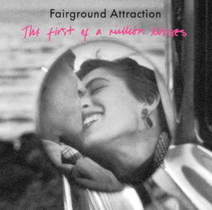 Fairground Attraction: The First of a Million Kisses