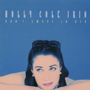 Holly Cole Trio: Don't Smoke in Bed